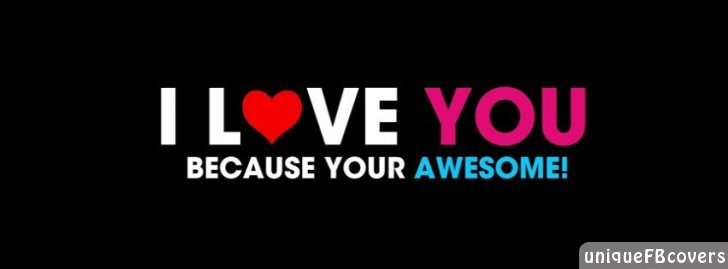 Because You Are Awesome Facebook covers Love Fb cover - Facebook covers - Facebook cover ...
